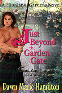 Just Beyond the Garden Gate, a Scottish historical time travel romance by Dawn Marie Hamilton