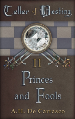 Princes and Fools, Book Two in the Teller of Destiny Series, a fantasy novel by A.H. DeCarrasco