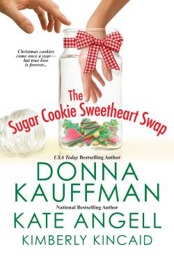 The Sugar Cookie Sweetheart Swap Anthology, by Donna Kaufman, Kate Angell and Kimberly Kincaid, Contemporary Romance