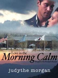 Love in the Morning Calm, a historical military romance by Judythe Morgan