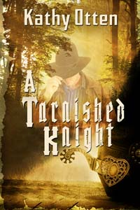 A Tarnished Knight, a historical western romance, by Kathy Otten