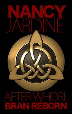 After Whorl - Bran Reborn, a romantic historical adventure by Nancy Jardine