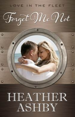 Forget Me Not, a contemporary military romance, by Heather Ashby