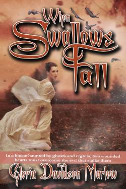 When Swallows Fall, a gothic historical romance, by Gloria Marlow