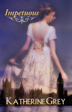 Impetuous, a Regency romance by Katherine Grey