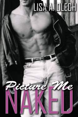 Picture Me Naked, a contemporary romance by Lisa Olech