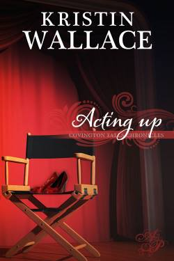Acting Up, a contemporary inspirational romance by Kristin Wallace