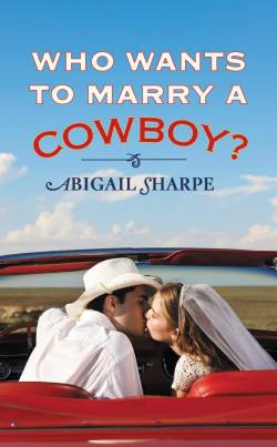 Who Wants to Marry a Cowboy?, a contemporary romance by Abigail Sharpe