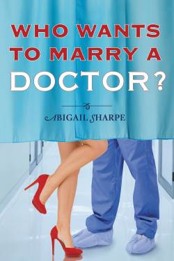 Who Wants to Marry a Doctor?, a contemporary romance by Abigail Sharpe