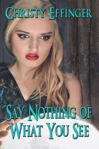 Say Nothing of What You See. a New Adult paranormal romance by Christy Effinger