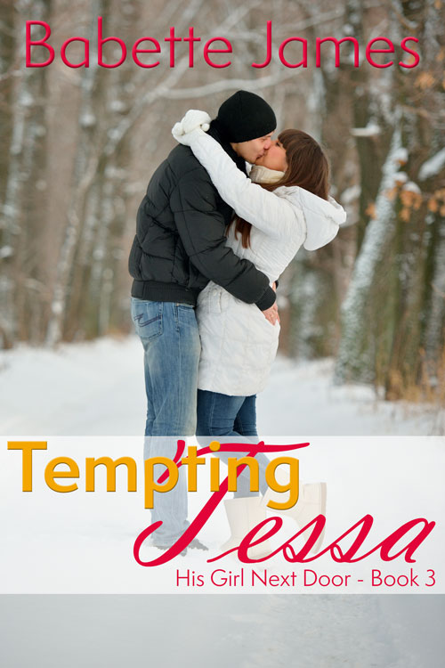 TemptingTessa - His Girl Next Door - Book 3, by Babette James, Contemporary Romance
