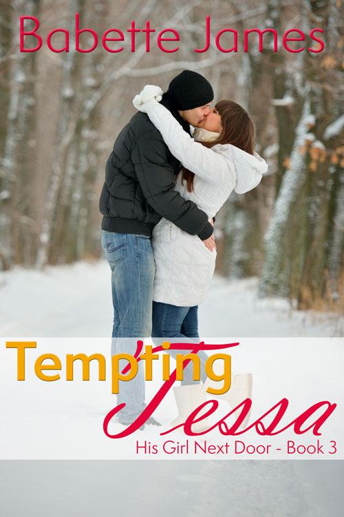 TemptingTessa - His Girl Next Door - Book 3, by Babette James, Contemporary Romance