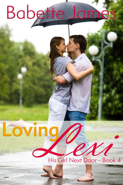 Loving Lexi - His Girl Next Door - Book 4, by Babette James, Contemporary Romance