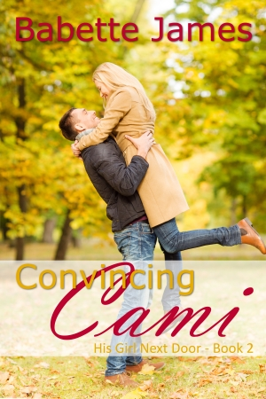 Convincing Cami - His Girl Next Door - Book 2, by Babette James, Contemporary Romance