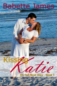 Kissing Katie - His Girl Next Door - Book 1, by Babette James, Contemporary Romance