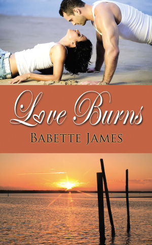 Love Burns, a contemporary romance by Babette James