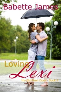Loving Lexi - His Girl Next Door Book 4, a Contemporary Romance by Babette James