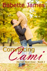 Convincing Cami, His Girl Next Door #2, a contemporary romance by Babette James