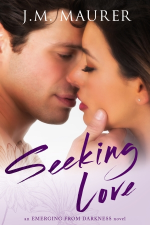 Seeking Love (Emerging From Darkness Book 1) a contemporary romance by J.M. Maurer