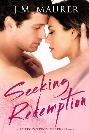 Seeking Redemption (Emerging From Darkness Book 2), a contemporary romance by J.M. Maurer