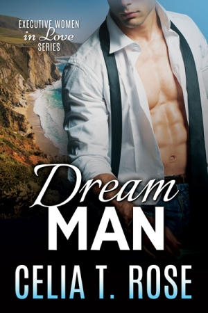 Dream Man, Book 1  Executive Women in Love, a contemporary romance by Celia T. Rose