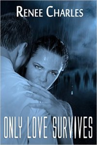 Only Love Survives an Urban , Fantasy/ Paranormal Romance by Renee Charles